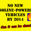 NO NEW GASOLINE-POWERED VEHICLES IN THE U.S. BY 2014...Can It Be Done?