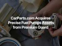CarParts.com Signs Definitive Agreement to Acquire Precise Fuel Pumps from Premium Guard